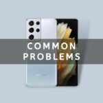 samsung galaxy s21 ultra common issues
